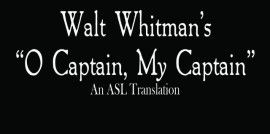 O Captain! My Captain! by Walt Whitman – ASL Translation by Ruth Anna