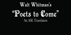 Poets to Come by Walt Whitman, ASL Translation by Ruth Anna