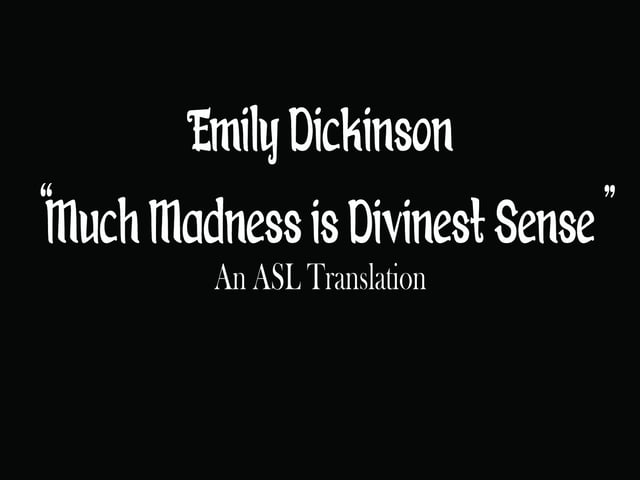 Much Madness is Divinest Sense